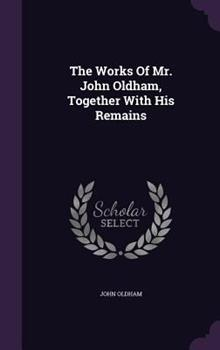 Hardcover The Works of Mr. John Oldham, Together with His Remains Book