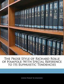 Paperback The Prose Style of Richard Rolle of Hampole : With Special Reference to Its Euphuistic Tendencies Book