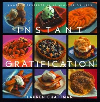 Instant Gratification: Amazing Desserts in 15 Minutes or Less 0688169104 Book Cover