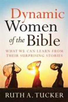Dynamic Women of the Bible: What We Can Learn from Their Surprising Stories 080101610X Book Cover