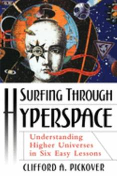 Paperback Surfing Through Hyperspace : Understanding Higher Universes in Six Easy Lessons Book
