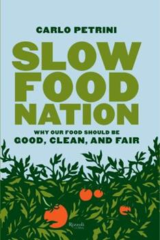 Slow Food Nation: Why Our Food Should Be Good, Clean, and Fair 0847829456 Book Cover