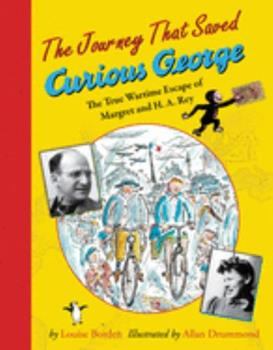 Paperback The Journey That Saved Curious George: The True Wartime Escape of Margret and H.A. Rey Book