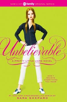 Unbelievable - Book #4 of the Pretty Little Liars