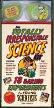 The Totally Irresponsible Science Kit: 18 Daring Experiments for Young Scientists 0761181784 Book Cover