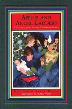 Apples and Angel Ladders: A Collection of Pioneer Christmas Stories 1550416715 Book Cover