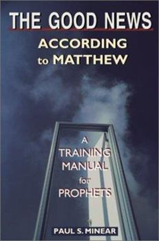 Paperback The Good News According to Matthew: A Training Manual for Prophets Book