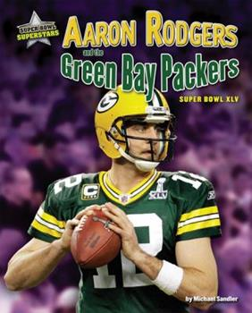 Aaron Rodgers and the Green Bay Packers: Super Bowl XLV 1617723096 Book Cover