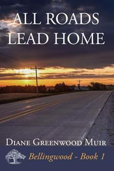 All Roads Lead Home - Book #1 of the Bellingwood