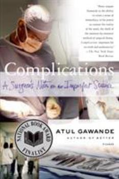 Complications: A Surgeon's Notes on an Imperfect Science 0312421702 Book Cover