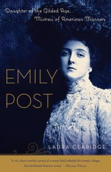 Emily Post: Daughter of the Gilded Age, Mistress of American Manners 0375509216 Book Cover