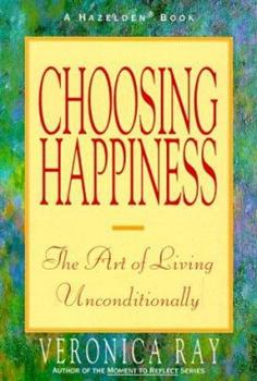 Choosing Happiness: The Art of Living Unconditionally 0894866583 Book Cover