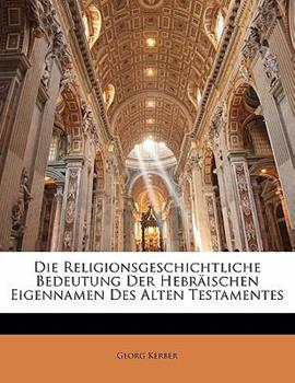 Paperback Die Religionsgeschichtliche Bedeutung Der Hebr?ischen Eigennamen Des Alten Testamentes Book