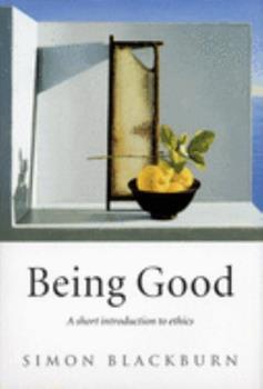Being Good: A Short Introduction to Ethics 0192100521 Book Cover