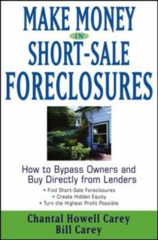 Make Money in Short-Sale Foreclosures: How to Bypass Owners and Buy Directly from Lenders 0471760846 Book Cover