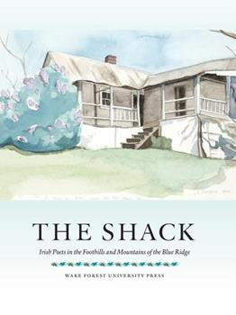 The Shack: Irish Poets in the Foothills and Mountains of the Blue Ridge 1930630719 Book Cover