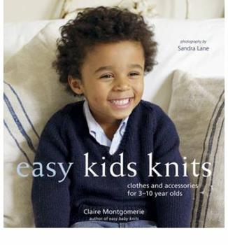 Easy Kids Knits: Clothes and Accessories for 3-10-Year-Olds 184597882X Book Cover