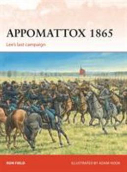 Appomattox 1865: Lee's Last Campaign - Book #279 of the Osprey Campaign