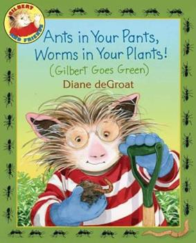 Ants in Your Pants, Worms in Your Plants! - Book  of the Gilbert and Friends