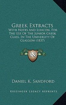Hardcover Greek Extracts : With Notes and Lexicon, for the Use of the Junior Greek Class, in the University of Glasgow (1837) Book