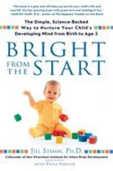 Paperback Bright from the Start : The Simple, Science-Backed Way to Nurture Your Child's Developing Mindfrom Birth to Age 3 Book