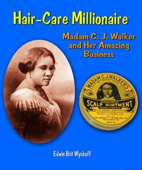 Hair-Care Millionaire: Madam C. J. Walker and Her Amazing Business 0766034496 Book Cover