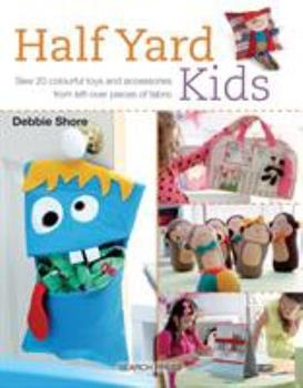 Half Yard Kids: Sew 20 colourful toys and accessories from left-over pieces of fabric 1782212558 Book Cover