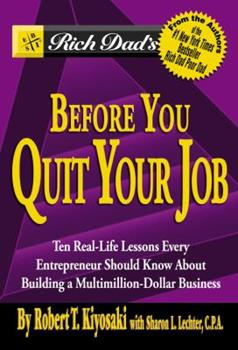 Paperback Rich Dad's Before You Quit Your Job : 10 Real-Life Lessons Every Entrepreneur Should Know about Building a Multimillion-Dollar Business Book