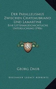 Hardcover Der Parallelismus Zwischen Chateaubriand Und Lamartine: Eine Litterargeschichtliche Untersuchung (1906) Book