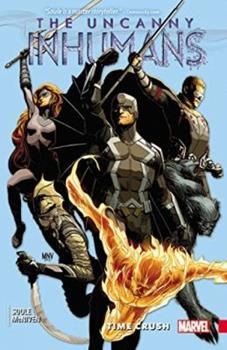 Uncanny Inhumans, Volume 1: Time Crush - Book #21 of the Inhumans in Chronological Order