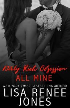 Dirty Rich Obsession: All Mine - Book #7 of the Dirty Rich