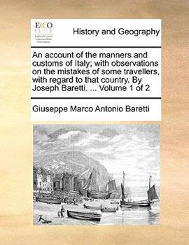 Paperback An Account of the Manners and Customs of Italy; with Observations on the Mistakes of Some Travellers, with Regard to That Country by Joseph Baretti Book