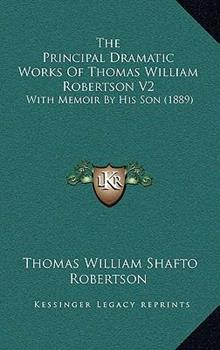 Hardcover The Principal Dramatic Works of Thomas William Robertson V2 : With Memoir by His Son (1889) Book