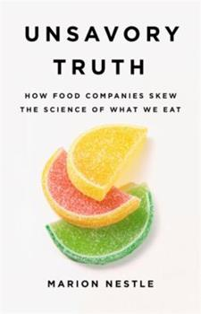 Unsavory Truth: How Food Companies Skew the Science of What We Eat 1541697111 Book Cover
