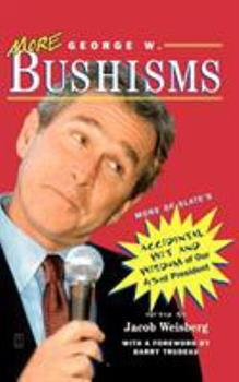 More George W. Bushisms: More of Slate's Accidental Wit and Wisdom of Our 43rd President 0743225198 Book Cover