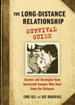 The Long-Distance Relationship Survival Guide: Secrets And Strategies from Successful Couples Who Have Gone the Distance 1580087140 Book Cover