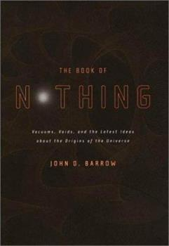 The Book of Nothing: Vacuums, Voids, and the Latest Ideas about the Origins of the Universe 0375726098 Book Cover