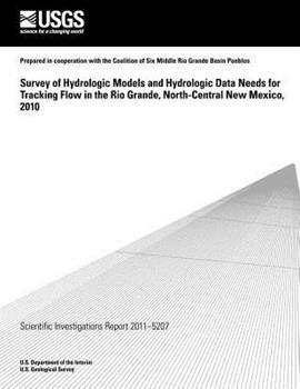 Paperback Survey of Hydrologic Models and Hydrologic Data Needs for Tracking Flow in the Rio Grande, North-Central New Mexico 2010 Book