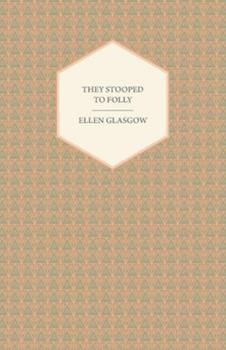 They Stooped to Folly: A Comedy of Morals 1447412257 Book Cover