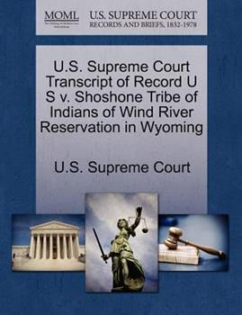 Paperback U. S. Supreme Court Transcript of Record U S V. Shoshone Tribe of Indians of Wind River Reservation in Wyoming Book