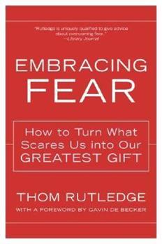 Paperback Embracing Fear: How to Turn What Scares Us Into Our Greatest Gift Book