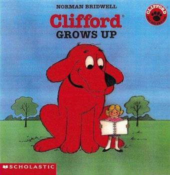 Clifford the Big Red Dog: Clifford Grows Up - Book  of the Clifford the Big Red Dog