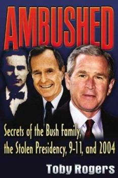 Ambushed: Secrets of the Bush Family, the Stolen Presidency, 9-11, and 2004 0972020772 Book Cover
