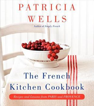 The French Kitchen Cookbook: Recipes and Lessons from Paris and Provence 0062088912 Book Cover