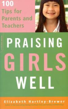 Praising Girls Well: 100 Tips for Parents and Teachers 0738210226 Book Cover