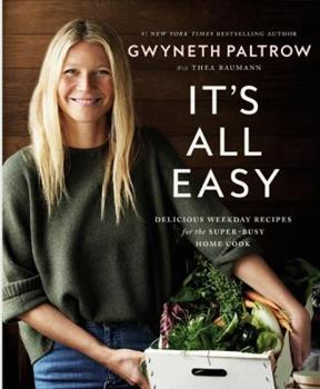 It's All Easy: Delicious Weekday Recipes for the Super-Busy Home Cook 1455584215 Book Cover