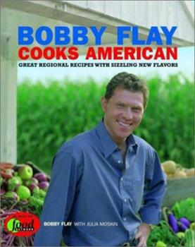 Bobby Flay Cooks American : Great Regional Recipes with Sizzling New Flavors 1401308252 Book Cover