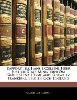 Paperback Rapport till Hans Excellens Herr Justitie-Stats-Ministern : Om F?ngelserna I Tyskland, Schweitz, Frankrike, Belgien Och England Book
