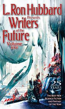 L. Ron Hubbard Presents Writers of the Future Volume XXV - Book #25 of the L. Ron Hubbard Presents Writers of the Future