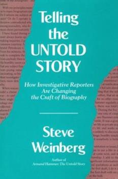 Telling the Untold Story: How Investigative Reporters Are Changing the Craft of Biography 0826208738 Book Cover